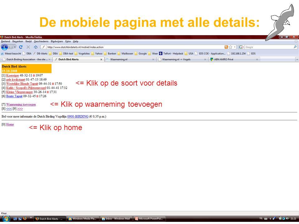 De mobiele pagina met alle details: <= Klik op de soort voor details <= Klik op home <= Klik op waarneming toevoegen