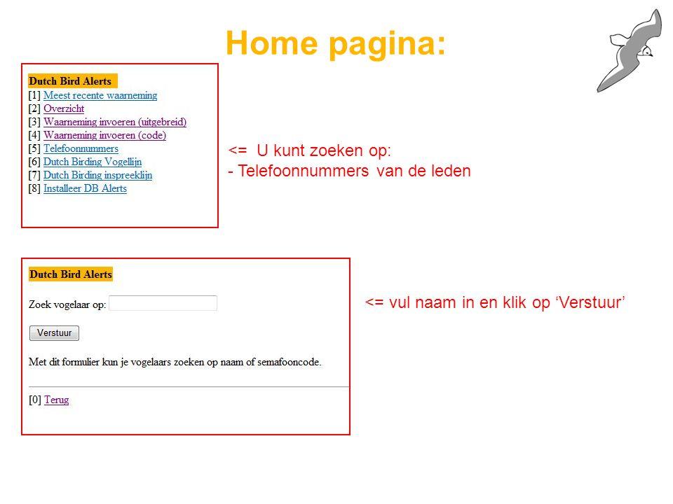 Home pagina: <= U kunt zoeken op: - Telefoonnummers van de leden <= vul naam in en klik op 'Verstuur'