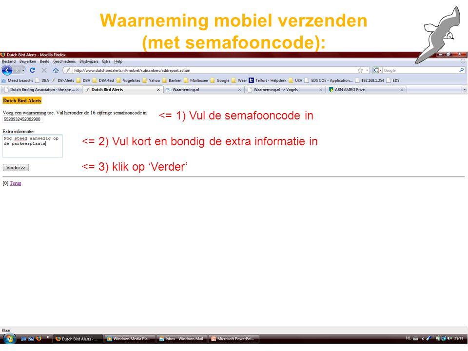 Waarneming mobiel verzenden (met semafooncode): <= 1) Vul de semafooncode in <= 2) Vul kort en bondig de extra informatie in <= 3) klik op 'Verder'