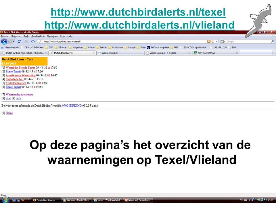 http://www.dutchbirdalerts.nl/texel http://www.dutchbirdalerts.nl/texel http://www.dutchbirdalerts.nl/vlielandhttp://www.dutchbirdalerts.nl/vlieland Op deze pagina's het overzicht van de waarnemingen op Texel/Vlieland