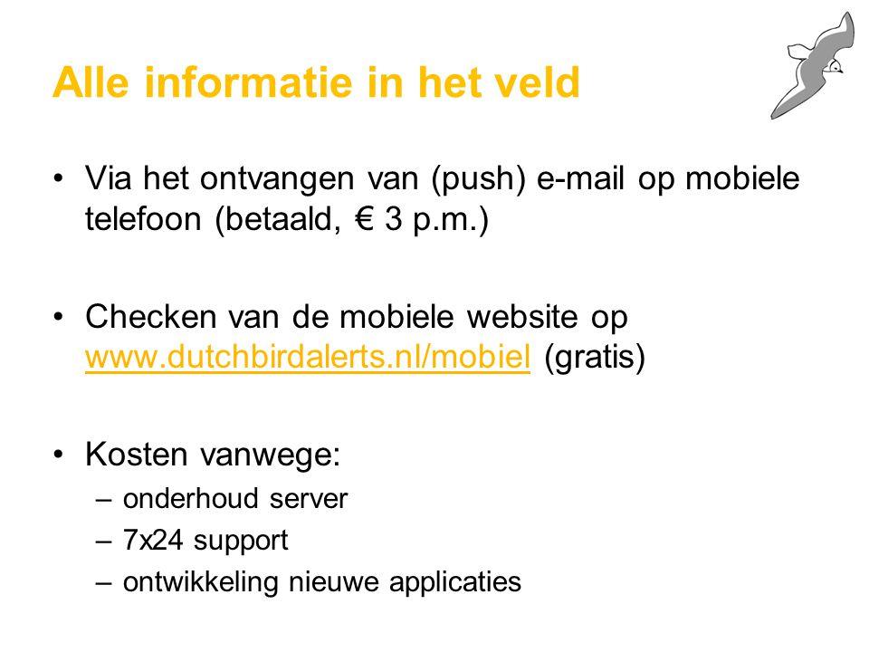 Alle informatie in het veld Via het ontvangen van (push) e-mail op mobiele telefoon (betaald, € 3 p.m.) Checken van de mobiele website op www.dutchbirdalerts.nl/mobiel (gratis) Kosten vanwege: –onderhoud server –7x24 support –ontwikkeling nieuwe applicaties