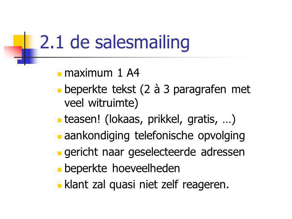 2.1 de salesmailing maximum 1 A4 beperkte tekst (2 à 3 paragrafen met veel witruimte) teasen! (lokaas, prikkel, gratis, …) aankondiging telefonische o