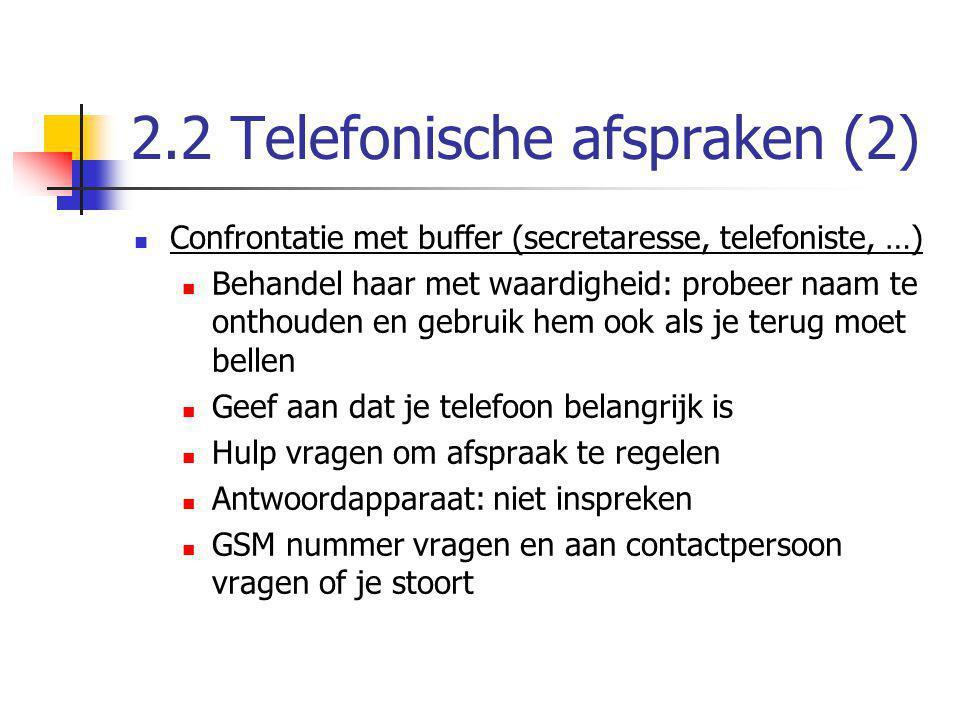 2.2 Telefonische afspraken (2) Confrontatie met buffer (secretaresse, telefoniste, …) Behandel haar met waardigheid: probeer naam te onthouden en gebr