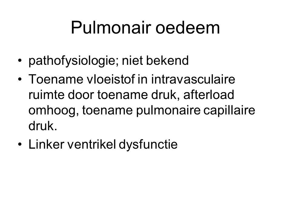 Pulmonair oedeem pathofysiologie; niet bekend Toename vloeistof in intravasculaire ruimte door toename druk, afterload omhoog, toename pulmonaire capillaire druk.