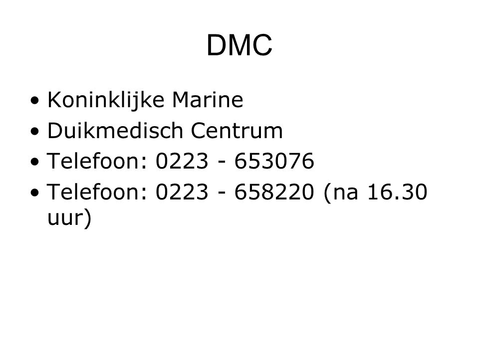 DMC Koninklijke Marine Duikmedisch Centrum Telefoon: 0223 - 653076 Telefoon: 0223 - 658220 (na 16.30 uur)