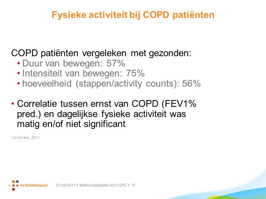 13 mei 2011 telefoonapplicatie voor COPD 11 Fysieke activiteit bij COPD patiënten COPD patiënten vergeleken met gezonden: Duur van bewegen: 57% Intens