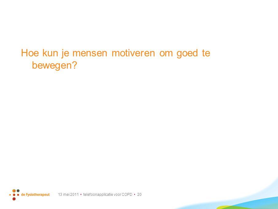 13 mei 2011 telefoonapplicatie voor COPD 20 Hoe kun je mensen motiveren om goed te bewegen?