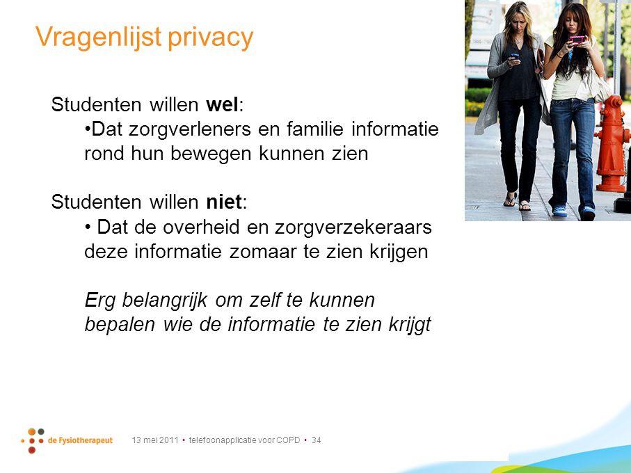 13 mei 2011 telefoonapplicatie voor COPD 34 Vragenlijst privacy Studenten willen wel: Dat zorgverleners en familie informatie rond hun bewegen kunnen
