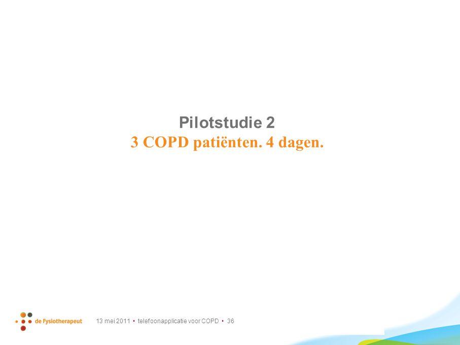 13 mei 2011 telefoonapplicatie voor COPD 36 Pilotstudie 2 3 COPD patiënten. 4 dagen.