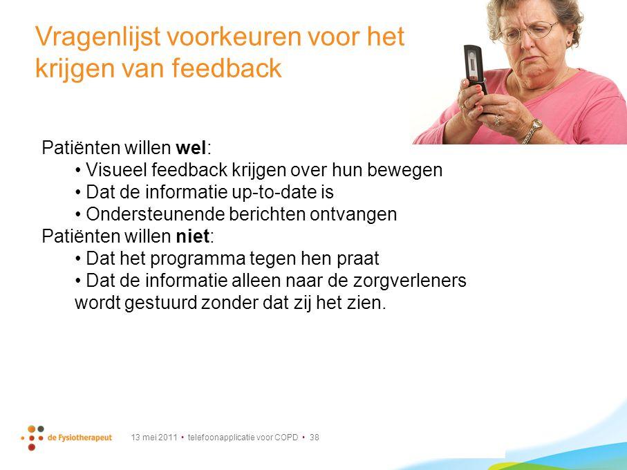 13 mei 2011 telefoonapplicatie voor COPD 38 Vragenlijst voorkeuren voor het krijgen van feedback Patiënten willen wel: Visueel feedback krijgen over h