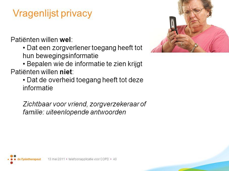 13 mei 2011 telefoonapplicatie voor COPD 40 Vragenlijst privacy Patiënten willen wel: Dat een zorgverlener toegang heeft tot hun bewegingsinformatie B