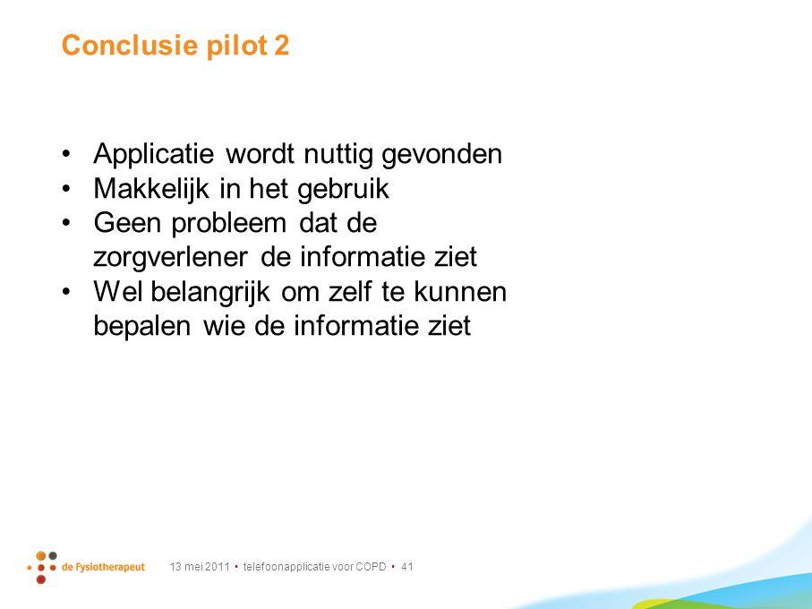 13 mei 2011 telefoonapplicatie voor COPD 41 Conclusie pilot 2 Applicatie wordt nuttig gevonden Makkelijk in het gebruik Geen probleem dat de zorgverle