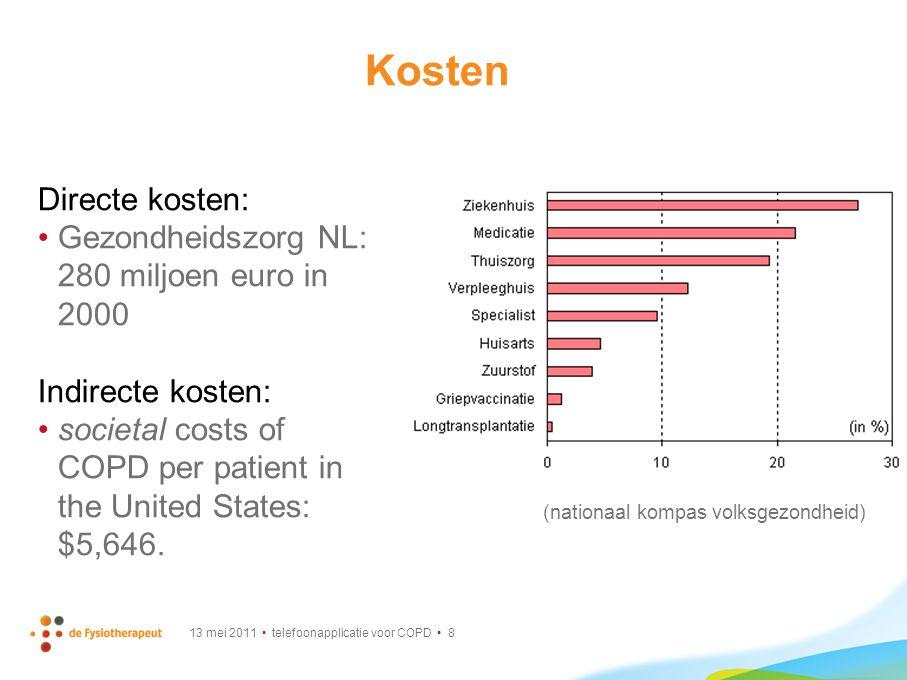 13 mei 2011 telefoonapplicatie voor COPD 8 Kosten Directe kosten: Gezondheidszorg NL: 280 miljoen euro in 2000 Indirecte kosten: societal costs of COP