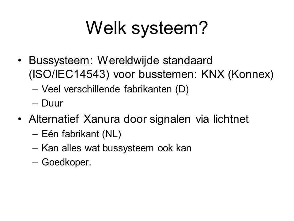 Welk systeem? Bussysteem: Wereldwijde standaard (ISO/IEC14543) voor busstemen: KNX (Konnex) –Veel verschillende fabrikanten (D) –Duur Alternatief Xanu
