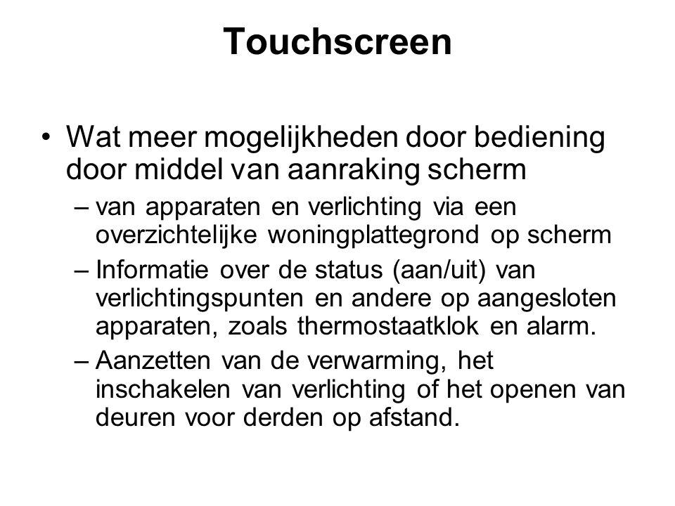 Touchscreen Wat meer mogelijkheden door bediening door middel van aanraking scherm –van apparaten en verlichting via een overzichtelijke woningplattegrond op scherm –Informatie over de status (aan/uit) van verlichtingspunten en andere op aangesloten apparaten, zoals thermostaatklok en alarm.
