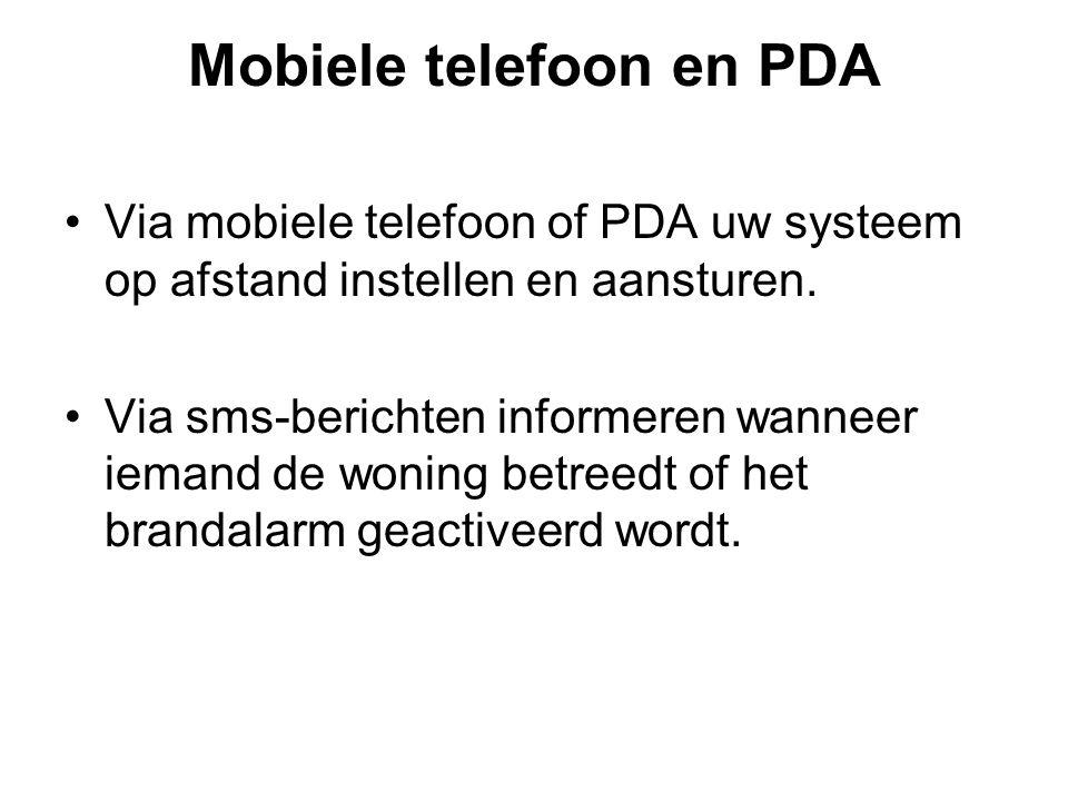 Mobiele telefoon en PDA Via mobiele telefoon of PDA uw systeem op afstand instellen en aansturen. Via sms-berichten informeren wanneer iemand de wonin