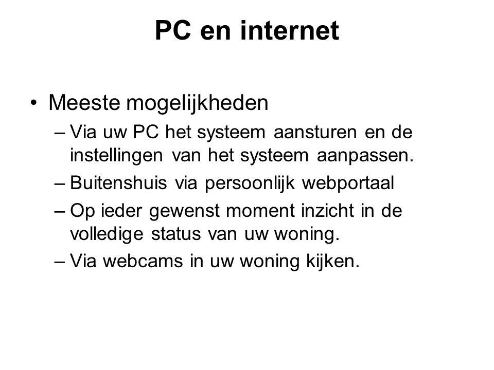 PC en internet Meeste mogelijkheden –Via uw PC het systeem aansturen en de instellingen van het systeem aanpassen. –Buitenshuis via persoonlijk webpor