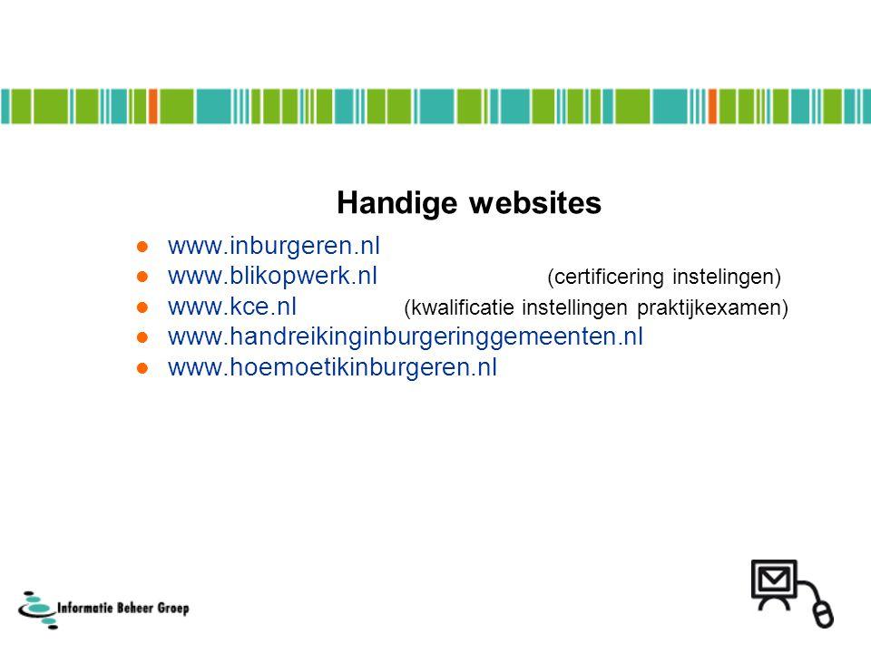 Handige websites www.inburgeren.nl www.blikopwerk.nl (certificering instelingen) www.kce.nl (kwalificatie instellingen praktijkexamen) www.handreiking