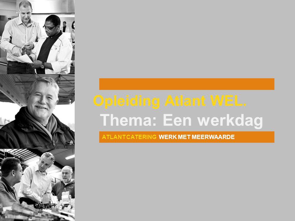 ATLANT CATERING WERK MET MEERWAARDE Opleiding Atlant WEL. Thema: Een werkdag
