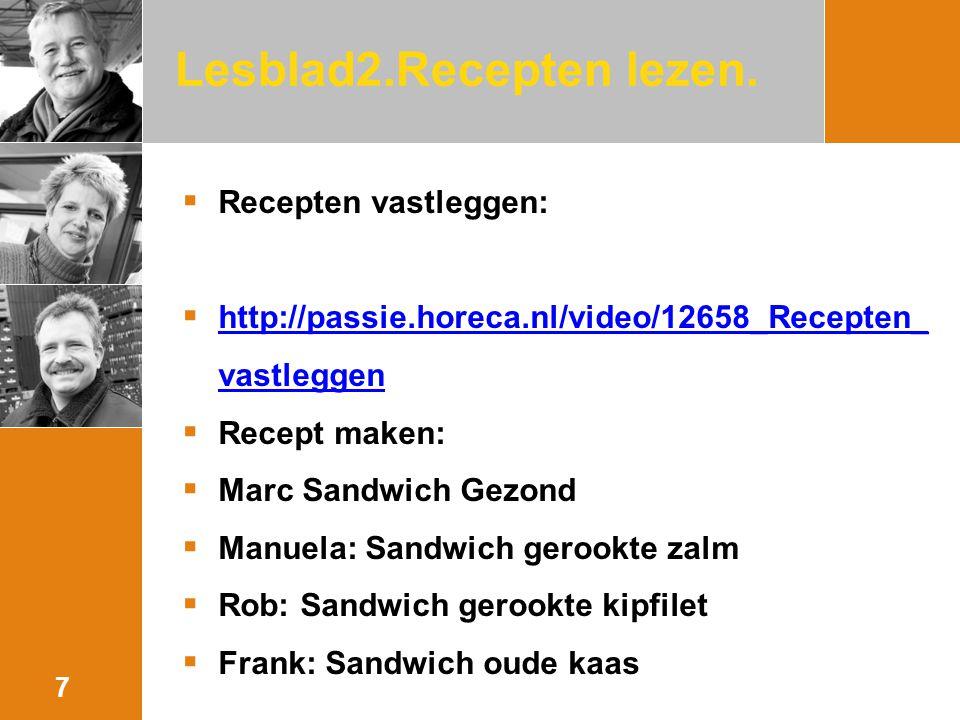 Lesblad2.Recepten lezen.  Recepten vastleggen:  http://passie.horeca.nl/video/12658_Recepten_ vastleggen http://passie.horeca.nl/video/12658_Recepte