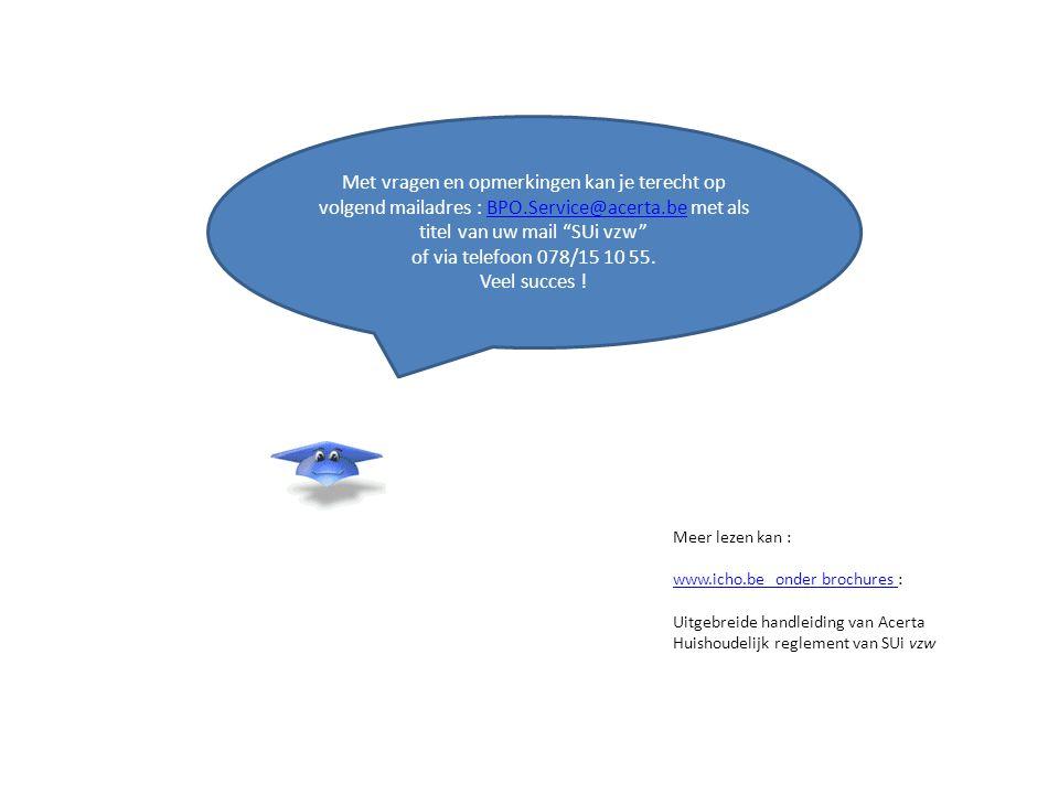 Met vragen en opmerkingen kan je terecht op volgend mailadres : BPO.Service@acerta.be met als titel van uw mail SUi vzw BPO.Service@acerta.be of via telefoon 078/15 10 55.