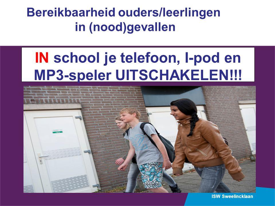 ISW Sweelincklaan Bereikbaarheid ouders/leerlingen in (nood)gevallen IN school je telefoon, I-pod en MP3-speler UITSCHAKELEN!!!