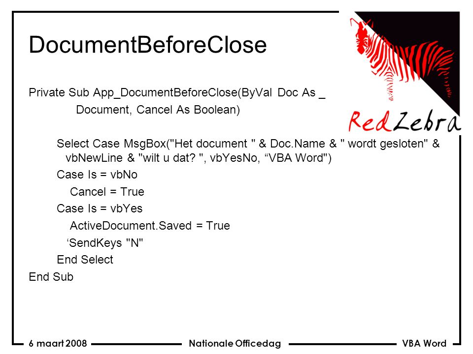VBA Word Nationale Officedag6 maart 2008 DocumentBeforeClose Private Sub App_DocumentBeforeClose(ByVal Doc As _ Document, Cancel As Boolean) Select Ca