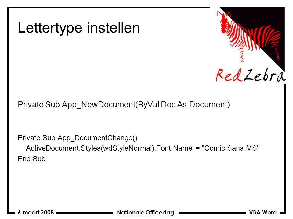 VBA Word Nationale Officedag6 maart 2008 Lettertype instellen Private Sub App_NewDocument(ByVal Doc As Document) Private Sub App_DocumentChange() Acti