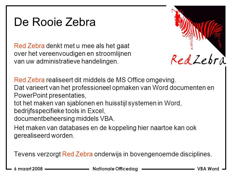 VBA Word Nationale Officedag6 maart 2008 De Rooie Zebra Red Zebra denkt met u mee als het gaat over het vereenvoudigen en stroomlijnen van uw administratieve handelingen.