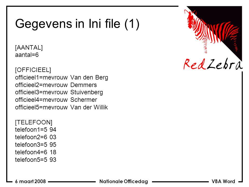 VBA Word Nationale Officedag6 maart 2008 Gegevens in Ini file (1) [AANTAL] aantal=6 [OFFICIEEL] officieel1=mevrouw Van den Berg officieel2=mevrouw Demmers officieel3=mevrouw Stuivenberg officieel4=mevrouw Schermer officieel5=mevrouw Van der Willik [TELEFOON] telefoon1=5 94 telefoon2=6 03 telefoon3=5 95 telefoon4=6 18 telefoon5=5 93