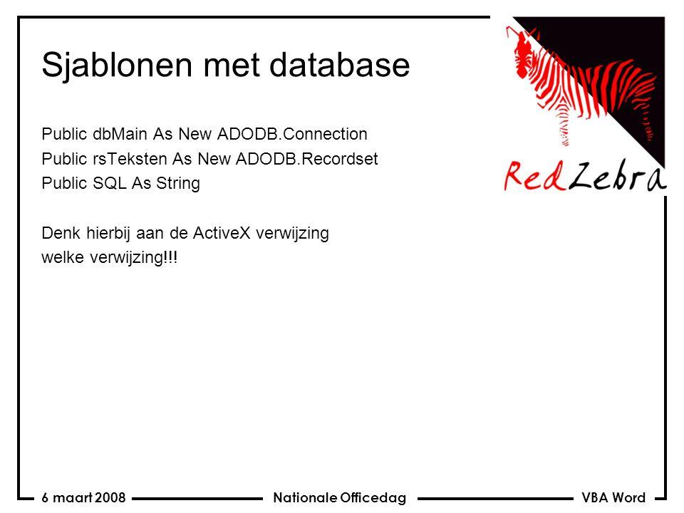 VBA Word Nationale Officedag6 maart 2008 Sjablonen met database Public dbMain As New ADODB.Connection Public rsTeksten As New ADODB.Recordset Public SQL As String Denk hierbij aan de ActiveX verwijzing welke verwijzing!!!