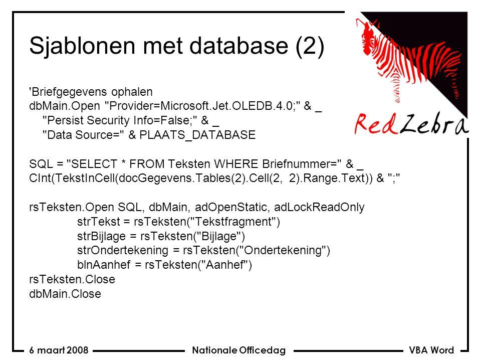VBA Word Nationale Officedag6 maart 2008 Sjablonen met database (2) Briefgegevens ophalen dbMain.Open Provider=Microsoft.Jet.OLEDB.4.0; & _ Persist Security Info=False; & _ Data Source= & PLAATS_DATABASE SQL = SELECT * FROM Teksten WHERE Briefnummer= & _ CInt(TekstInCell(docGegevens.Tables(2).Cell(2, 2).Range.Text)) & ; rsTeksten.Open SQL, dbMain, adOpenStatic, adLockReadOnly strTekst = rsTeksten( Tekstfragment ) strBijlage = rsTeksten( Bijlage ) strOndertekening = rsTeksten( Ondertekening ) blnAanhef = rsTeksten( Aanhef ) rsTeksten.Close dbMain.Close