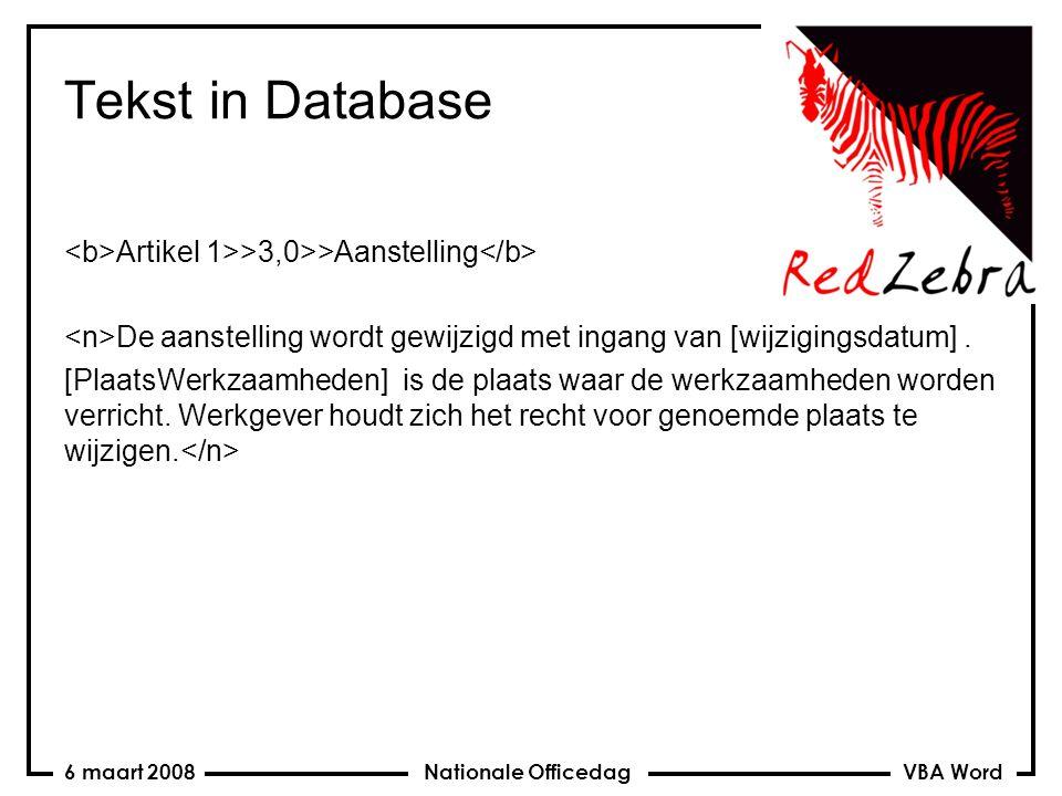 VBA Word Nationale Officedag6 maart 2008 Tekst in Database Artikel 1>>3,0>>Aanstelling De aanstelling wordt gewijzigd met ingang van [wijzigingsdatum].
