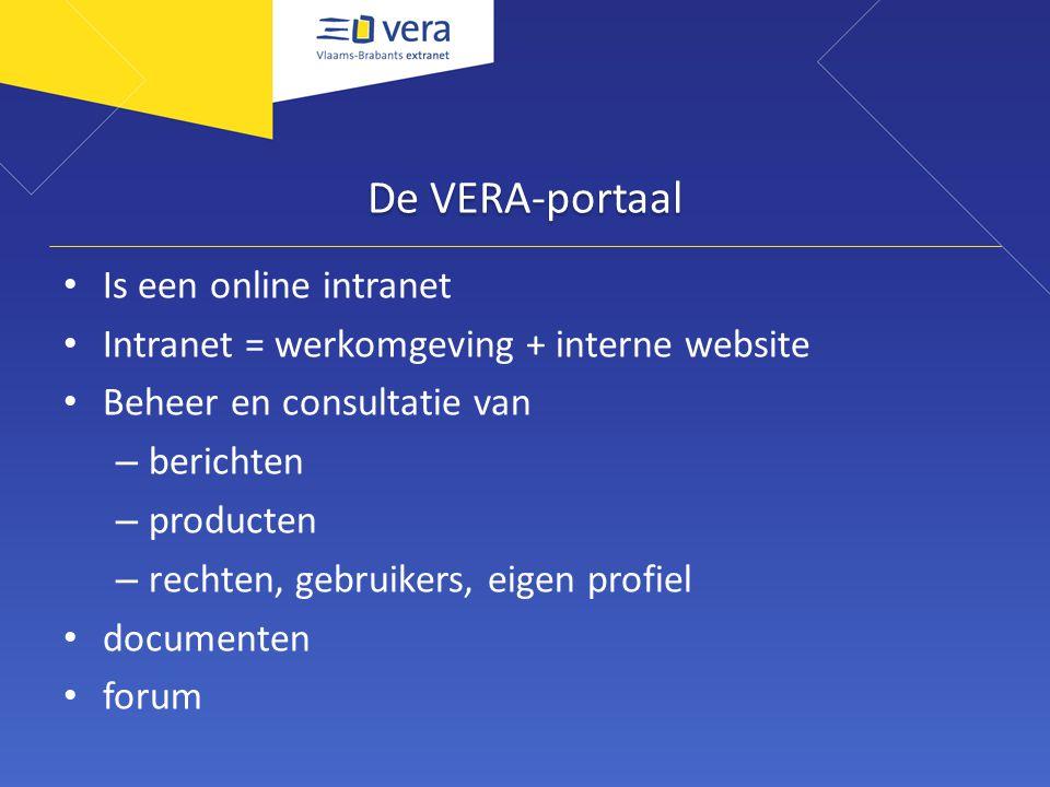De VERA-portaal Is een online intranet Intranet = werkomgeving + interne website Beheer en consultatie van – berichten – producten – rechten, gebruike