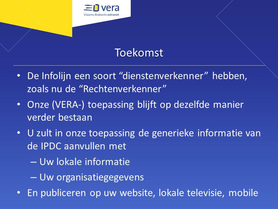 """Toekomst De Infolijn een soort """"dienstenverkenner"""" hebben, zoals nu de """"Rechtenverkenner"""" Onze (VERA-) toepassing blijft op dezelfde manier verder bes"""