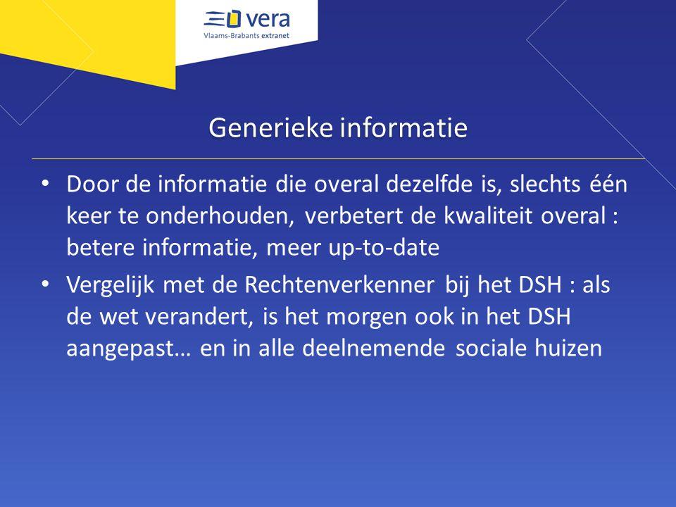 Generieke informatie Door de informatie die overal dezelfde is, slechts één keer te onderhouden, verbetert de kwaliteit overal : betere informatie, me