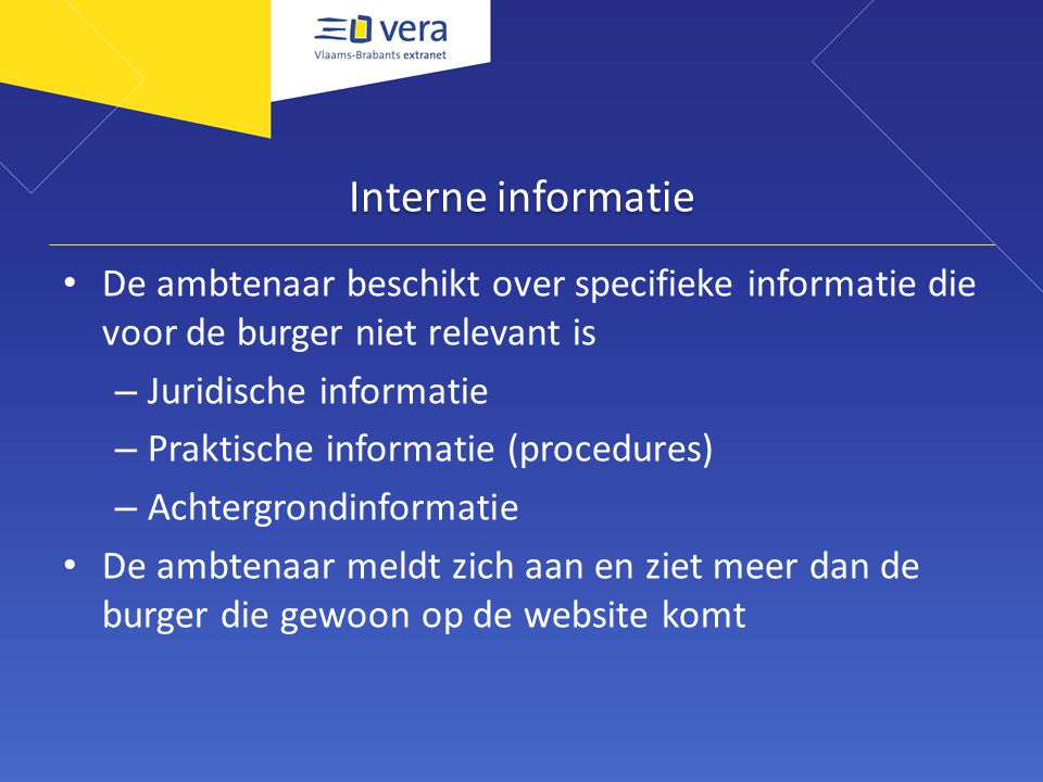 Interne informatie De ambtenaar beschikt over specifieke informatie die voor de burger niet relevant is – Juridische informatie – Praktische informati