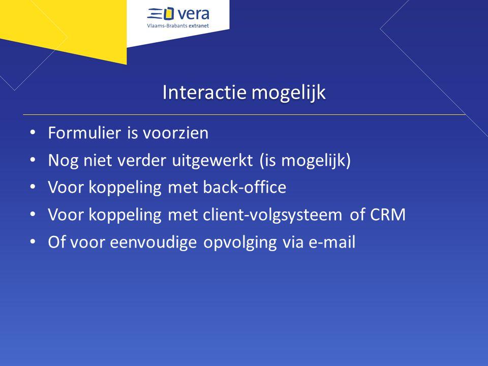 Interactie mogelijk Formulier is voorzien Nog niet verder uitgewerkt (is mogelijk) Voor koppeling met back-office Voor koppeling met client-volgsystee