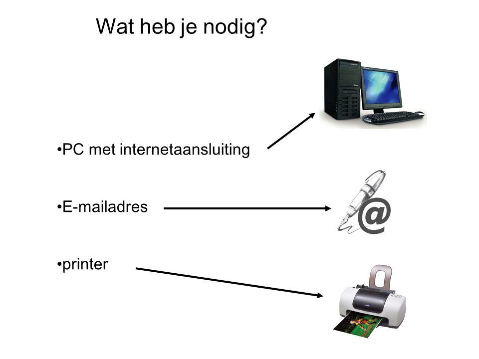Wat heb je nodig? PC met internetaansluiting E-mailadres printer