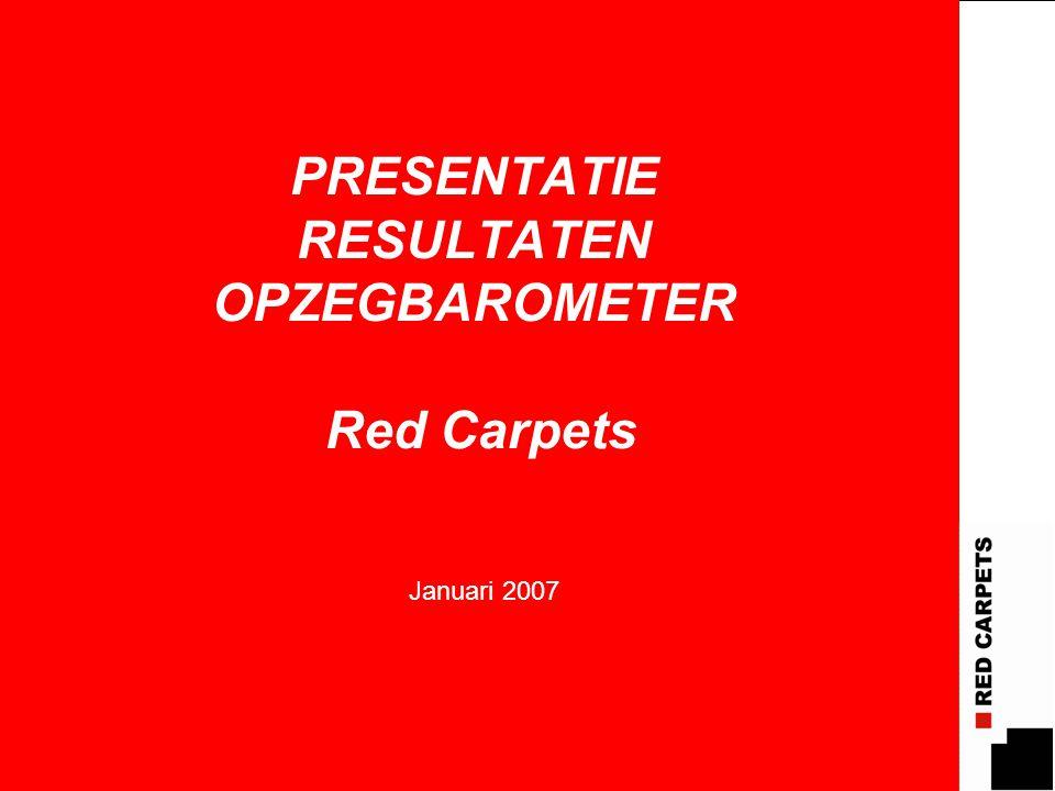 PRESENTATIE RESULTATEN OPZEGBAROMETER Red Carpets Januari 2007