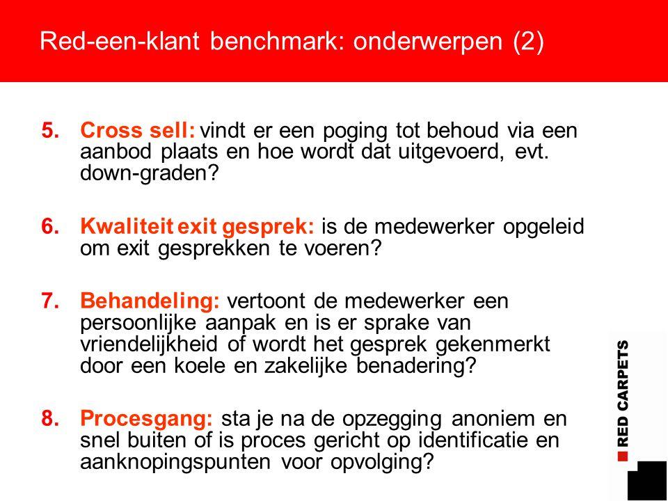 10 Red-een-klant benchmark: onderwerpen (2) 5.Cross sell: vindt er een poging tot behoud via een aanbod plaats en hoe wordt dat uitgevoerd, evt. down-