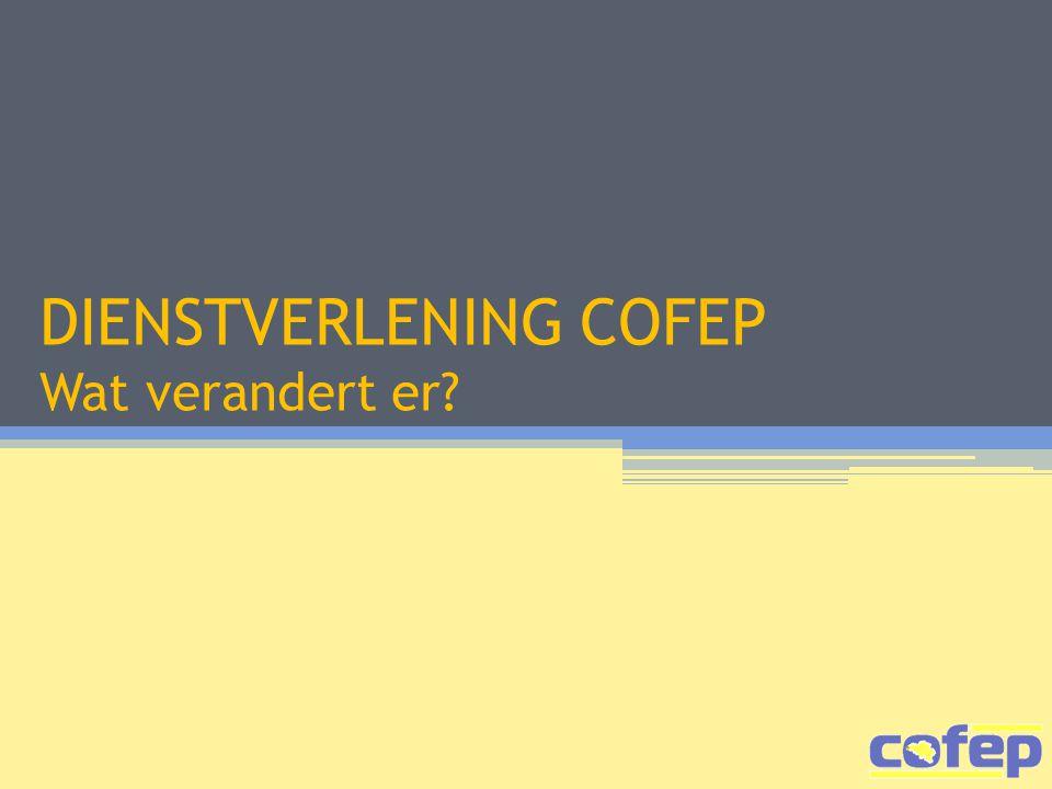 DIENSTVERLENING COFEP Wat verandert er?