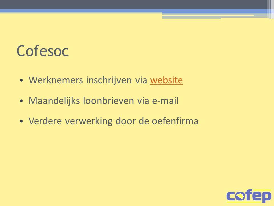 Cofesoc Werknemers inschrijven via websitewebsite Maandelijks loonbrieven via e-mail Verdere verwerking door de oefenfirma