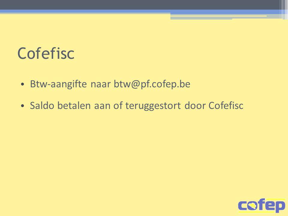Cofefisc Btw-aangifte naar btw@pf.cofep.be Saldo betalen aan of teruggestort door Cofefisc