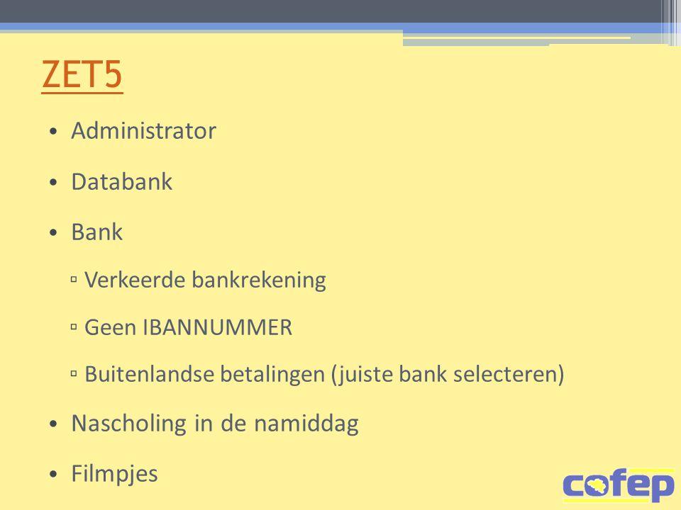 ZET5 Administrator Databank Bank ▫ Verkeerde bankrekening ▫ Geen IBANNUMMER ▫ Buitenlandse betalingen (juiste bank selecteren) Nascholing in de namiddag Filmpjes