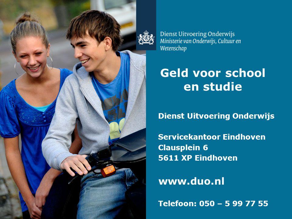 Geld voor school en studie Dienst Uitvoering Onderwijs Servicekantoor Eindhoven Clausplein 6 5611 XP Eindhoven www.duo.nl Telefoon: 050 – 5 99 77 55