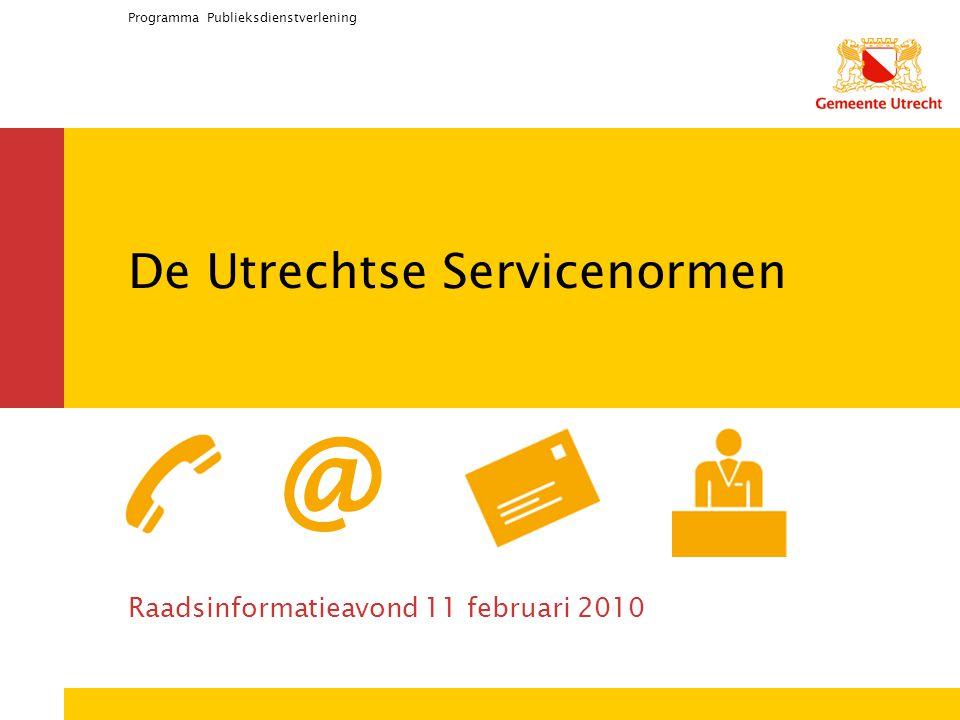 Programma Publieksdienstverlening De Utrechtse Servicenormen Raadsinformatieavond 11 februari 2010