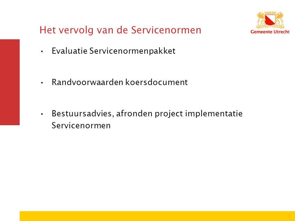 Het vervolg van de Servicenormen Evaluatie Servicenormenpakket Randvoorwaarden koersdocument Bestuursadvies, afronden project implementatie Servicenor