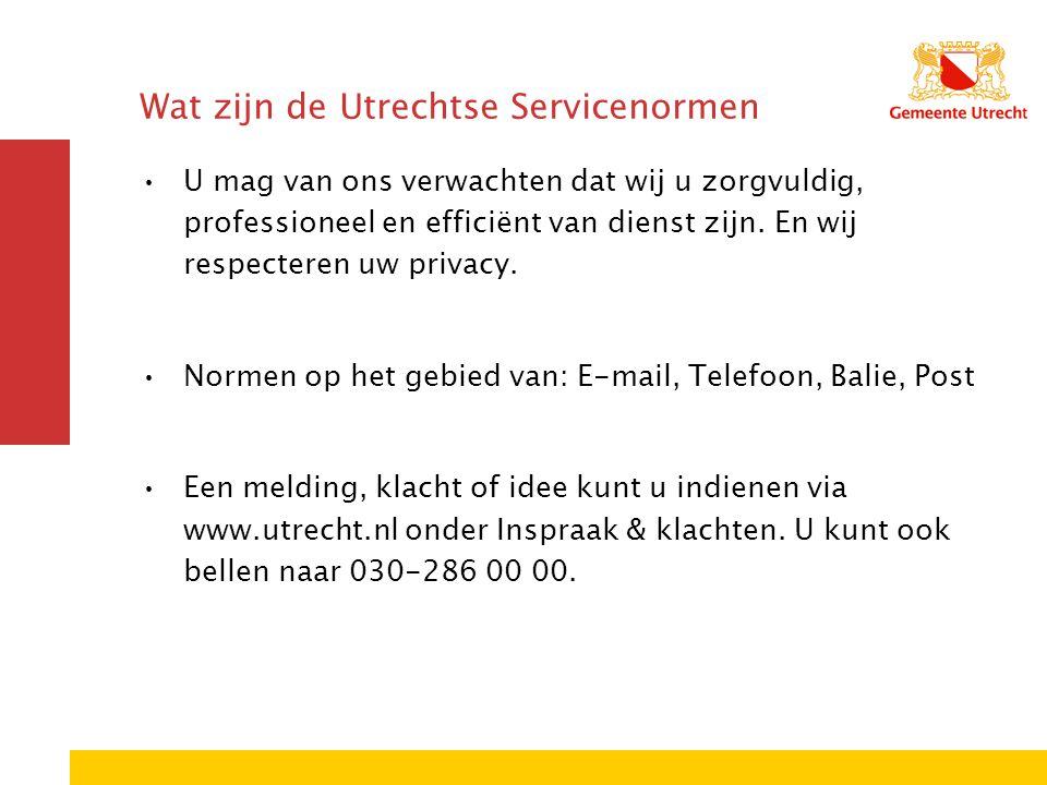 Wat zijn de Utrechtse Servicenormen U mag van ons verwachten dat wij u zorgvuldig, professioneel en efficiënt van dienst zijn. En wij respecteren uw p