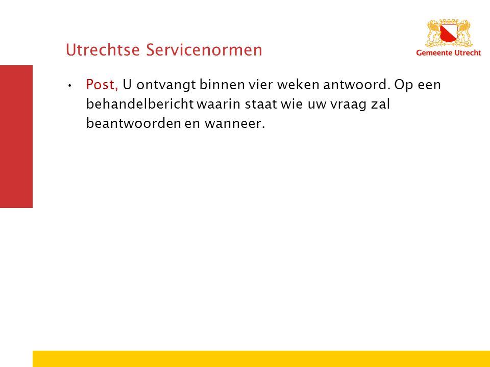 Utrechtse Servicenormen Post, U ontvangt binnen vier weken antwoord. Op een behandelbericht waarin staat wie uw vraag zal beantwoorden en wanneer.